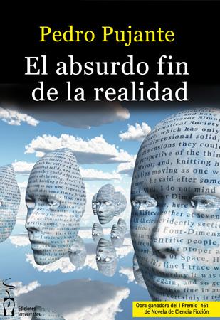 El absurdo fin de la realidad •Pedro Pujante