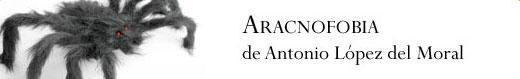 Aracnofobia, de Antonio López del Moral